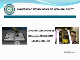 TÓPICOS SELECTOS DE TI REALIDAD AUMENTADA GRUPO:  ITIC-  411