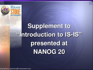"Supplement to ""Introduction to IS-IS"" presented at     NANOG 20"