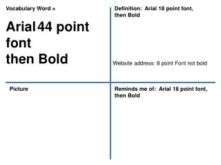 Vocabulary Word = Arial 44 point font then Bold