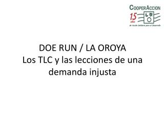 DOE RUN / LA OROYA Los TLC y las lecciones de una demanda injusta