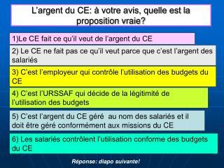 L'argent du CE: à votre avis, quelle est la proposition vraie?