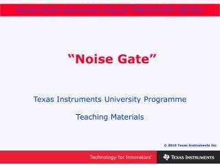 """""""Noise Gate"""""""