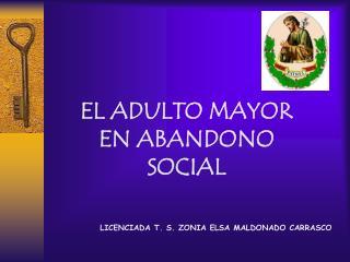 EL ADULTO MAYOR EN ABANDONO SOCIAL