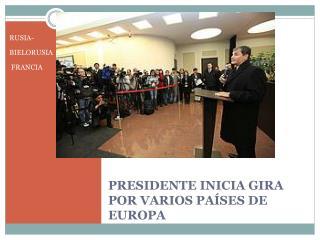 PRESIDENTE INICIA GIRA POR VARIOS PAÍSES DE EUROPA