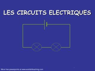 LES CIRCUITS ELECTRIQUES