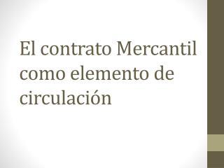 El contrato Mercantil como elemento de circulación