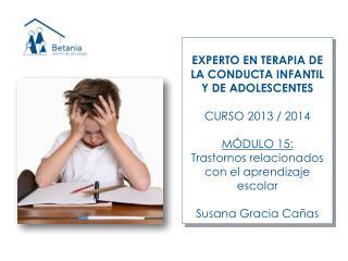 EXPERTO EN TERAPIA DE LA CONDUCTA INFANTIL Y DE  ADOLESCENTES CURSO  2013  /  2014 MÓDULO  15:
