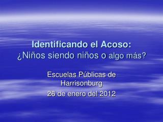 Identificando el Acoso: ¿ Ni ñ os siendo ni ños o  algo m ás ?