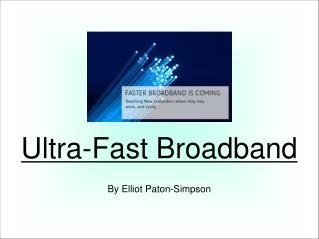 Ultra-Fast Broadband