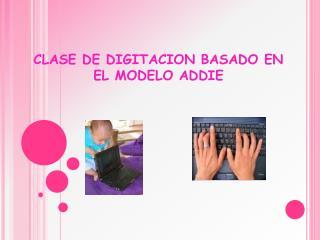 CLASE DE DIGITACION BASADO EN EL MODELO ADDIE