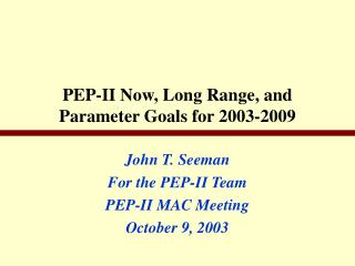 PEP-II Now, Long Range, and Parameter Goals for 2003-2009