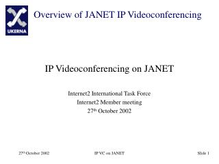 IP Videoconferencing on JANET Internet2 International Task Force Internet2 Member meeting