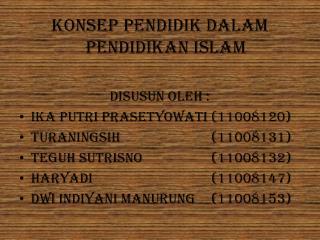 KONSEP PENDIDIK DALAM PENDIDIKAN ISLAM Disusun oleh : Ika Putri Prasetyowati(11008120)