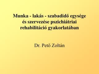 Munka - lakás - szabadidő egysége és szervezése pszichiátriai rehabilitáció gyakorlatában