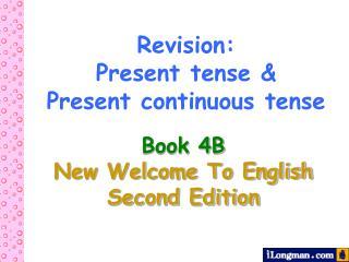 Revision:           Present tense & Present continuous tense