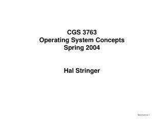 CGS 3763 Operating System Concepts Spring 2004 Hal Stringer