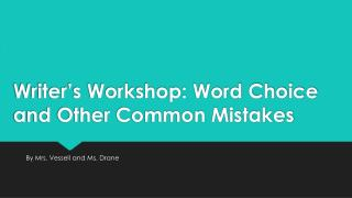 Writer's Workshop: Word Choice and Other Common Mistakes
