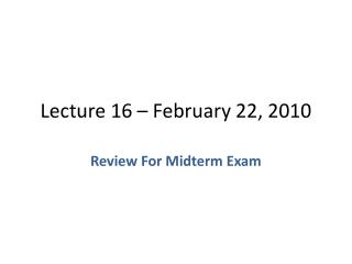 Lecture 16 – February 22, 2010