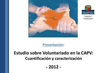Estudio sobre Voluntariado en la CAPV: Cuantificaci�n y caracterizaci�n - 2012 -