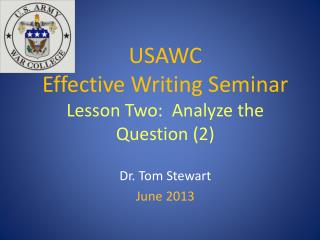 USAWC Effective Writing Seminar Lesson Two:  Analyze the Question (2)