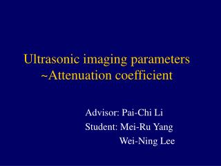Ultrasonic imaging parameters ~Attenuation coefficient