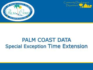 PALM COAST DATA Special Exception  Time Extension