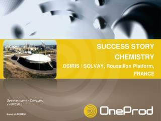 SUCCESS STORY CHEMISTRY OSIRIS / SOLVAY, Roussillon Platform, FRANCE