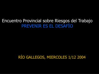 Encuentro Provincial sobre Riesgos del Trabajo PREVENIR ES EL DESAF�O