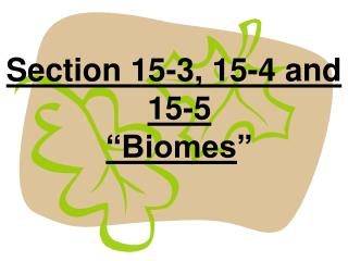 "Section 15-3, 15-4 and 15-5 ""Biomes """