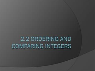 2.2 Ordering and Comparing Integers
