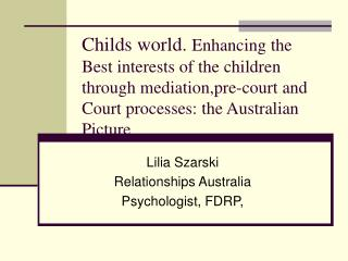 Childs world. Enhancing the Best interests of the children through mediation,pre-court and Court processes: the Australi
