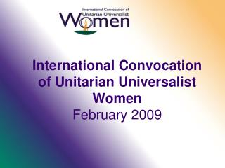 International Convocation of Unitarian Universalist Women February 2009