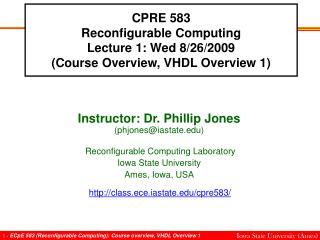 CPRE 583 Reconfigurable Computing Lecture 1: Wed 8/26/2009 (Course Overview, VHDL Overview 1)