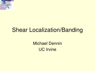 Shear Localization/Banding