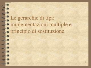 Le gerarchie di tipi: implementazioni multiple e principio di sostituzione
