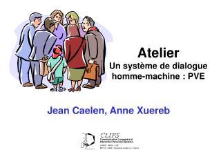 Atelier Un système de dialogue homme-machine : PVE