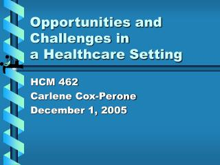 Opportunities and Challenges in a Healthcare Setting
