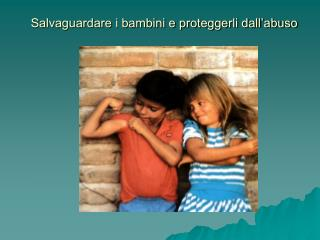 Salvaguardare i bambini e proteggerli dall'abuso
