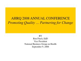 AHRQ 2008 ANNUAL CONFERENCE Promoting Quality � Partnering for Change