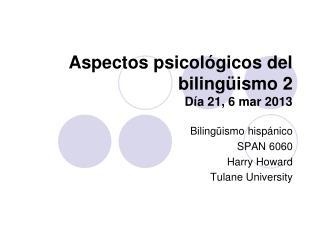 Aspectos psicológicos del bilingüismo 2 Día 21, 6 mar 2013