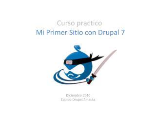 Curso practico  Mi Primer Sitio con  Drupal  7