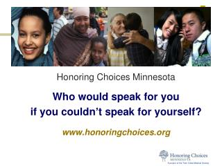 Honoring Choices Minnesota Who would speak for you  if you couldn't speak for yourself?
