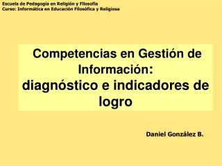 Competencias en Gesti�n de Informaci�n : diagn�stico e indicadores de logro