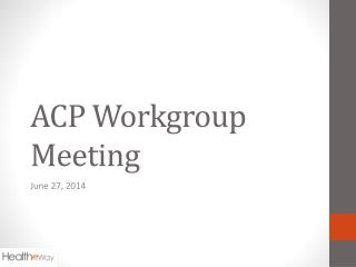 ACP Workgroup Meeting