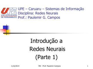 UPE – Caruaru – Sistemas de Informação Disciplina: Redes Neurais Prof.: Paulemir G. Campos