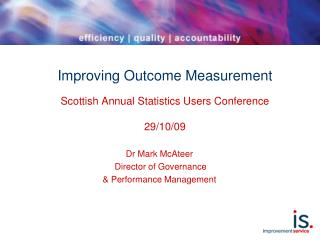 Improving Outcome Measurement Scottish Annual Statistics Users Conference 29/10/09