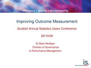 Improving Outcome Measurement Scottish Annual Statistics Users Conference 29/10/09