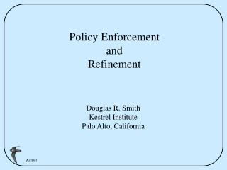 Policy Enforcement and Refinement