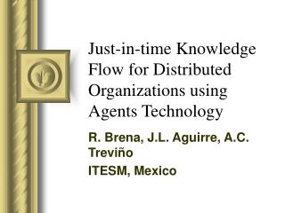 Just-in-time Knowledge Flow for Distributed Organizations using Agents Technology