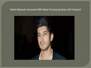 Mohit Marwah Honored With Most Promising Actor 2014 Award